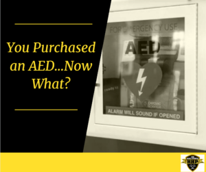 You Purchased an AED…Now What?